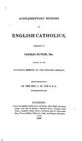 Supplementary Memoirs of English Catholics: Addressed to Charles Butler, Esq., Author of the Historical Memoirs of the English Catholics