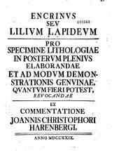 Encrinus, seu Lilium lapideum, pro specimine lithologiae in posterum plenius elaborandae et ad modum demonstrationis genuinae, quantum fieri potest, revocandae, ex commentatione Joannis Christophori Harenbergi