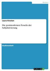Die postmodernen Fesseln der Subjektivierung PDF