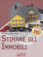 Stimare Gli Immobili. Strumenti e Strategie per Stimare gli Immobili. (Ebook Italiano - Anteprima Gratis): Strumenti e Strategie per Stimare gli Immobili