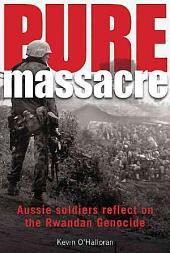 Pure Massacre: Aussie Soldiers Reflect on the Rwandan Genocide