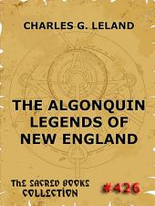 The Algonquin Legends Of New England (Annotated Edition)