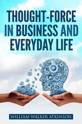 Thought-Force in Business and Everyday Life