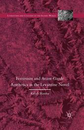 Feminism and Avant-Garde Aesthetics in the Levantine Novel: Feminism, Nationalism, and the Arabic Novel