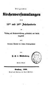 Die grossen Kirchenversammlungen des 15ten und 16ten Jahrhunderts in Beziehung auf Kirchenverbesserung geschichtlich und kritisch dargestellt: Band 1