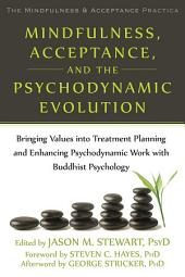 Mindfulness, Acceptance, and the Psychodynamic Evolution: Bringing Values into Treatment Planning and Enhancing Psychodynamic Work with Buddhist Psychology