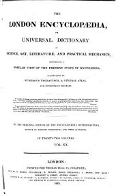 London Encyclopaedia; Or, Universal Dictionary of Science, Art, Literature and Practical Mechanics: Comprising a Popular View of the Present State of Knowledge, Volume 20