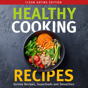 Healthy Cooking Recipes  Clean Eating Edition  Quinoa Recipes  Superfoods and Smoothies