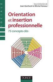 Orientation et insertion professionnelle: 75 concepts clés