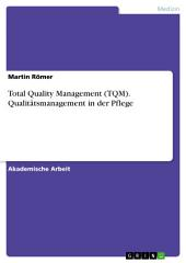 Total Quality Management (TQM). Qualitätsmanagement in der Pflege