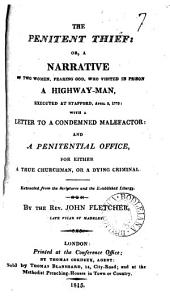The penitent thief: or, A narrative of two women ... who visited in prison a highway-man: with a letter to a condemned malefactor: and a penitential office: Volume 7