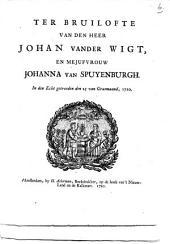 Ter bruilofte van den heer Johan vander Wigt, en mejufvrouw Johanna van Spuyenburgh. In den echt getreeden den 25 van grasmaand, 1720: Volume 1