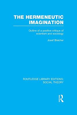 The Hermeneutic Imagination  RLE Social Theory  PDF
