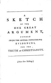 A Sketch of the One Great Argument, Formed from the Several Concurring Evidences, for the Truth of Christianity: By John Rotheram, ...