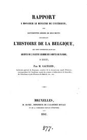 Rapport à monsieur le ministre de l'intérieur, sur différentes séries de documents concernant l'histoire de la Belgique, qui sont conservées dans les archives de l'ancienne Chambre des comptes de Flandre, à Lille