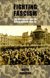 Fighting fascism: the British Left and the rise of fascism, 1919-39