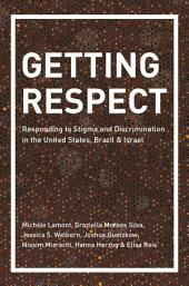 Getting Respect: Responding to Stigma and Discrimination in the United States, Brazil, and Israel