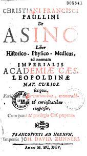 Christiani Francisci Paullini De Asino Liber Historico-Physico-Medicus... (Carmina J. C. Frommann, E. Dahlborn, Z. Waller, G. Rosenwald, L. Damper, C. A. Stahlschmiedt, F. G. Förster, E. C. Hadtenberg)