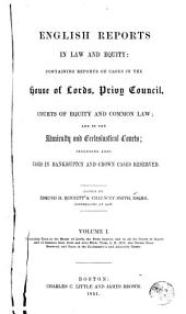 English Reports in Law and Equity: Containing Reports of Cases in the House of Lords, Privy Council, Courts of Equity and Common Law; and in the Admiralty and Ecclesiastical Courts, Including Also Cases in Bankruptcy and Crown Cases Reserved, [1850-1857], Volume 1