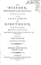 The history, principles and practice, (ancient and modern,) of the legal remedy by ejectment: and the resulting action for mesne profits; the evidence (in general) necessary to sustain and defend them. With an appendix illustrative of the subject