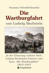 """Die Wartburgfahrt 1843–1847 von Ludwig Bechstein: """"In der Erinnrung schöner Welt"""". Ludwig Bechsteins Entwurf zum Epos """"Die Wartburgfahrt"""" 1843–1847"""