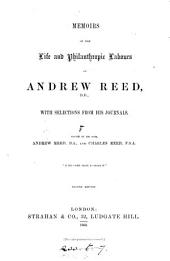 Memoirs of the life and philanthropic labours of Andrew Reed [sen.], with selections from his journals. Ed. by A. Reed and C. Reed. 2nd ed