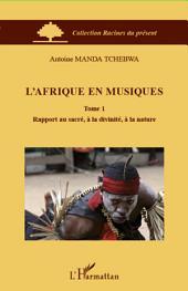 L'Afrique en musiques (Tome 1): Rapport au sacré, à la divinité, à la nature