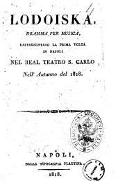 Lodoiska, dramma per musica, rappresentato la prima volta in Napoli nel Real Teatro S. Carlo nell'autunno del 1818 [la musica è del sig. maestro Mayr]