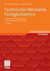 Technische Mechanik. Festigkeitslehre: Lehrbuch mit Praxisbeispielen, Klausuraufgaben und Lösungen, Ausgabe 2