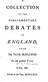A Collection of the Parliamentary Debates in England: From the Year M,DC,LXVIII to the Present Time, Volume 20