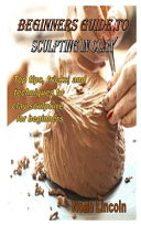 Beginners Guide to Sculpting in Clay PDF
