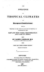 The Influence of Tropical Climates on European Constitutions: Being a Treatise on the Principal Diseases Incidental to Europeans in the East and West Indies, Mediterranean, and Coast of Africa