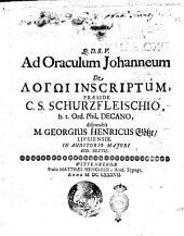 Ad oraculum Johanneum De logōi inscriptum, præside C.S. Schurzfleischio, ... disputabit m. Georgius Henricus Götze, Lipsiensis. In auditorio maiori eid. sextil