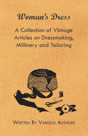 Woman s Dress   A Collection of Vintage Articles on Dressmaking  Millinery and Tailoring