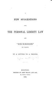 """A Few Suggestions Upon the Personal Liberty Law and """"secession"""" (so Called).: In a Letter to a Friend"""