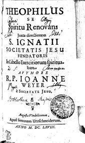 Theophilus Se Spiritu Renovans Juxta directionem S. Ignatii Societatis Jesu Fundatoris In Libello Exercitiorum spiritualium