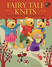 Fairy Tale Knits: 20 Enchanting Characters to Make