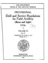 Provisional Drill and Service Regulations for Field Artillery (horse and Light) 1916. Corr. to April 15, 1917 (Changes No. 1): Volume 4