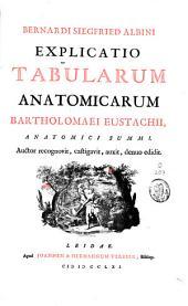 Bernardi Siegfried Albini Explicatio tabularum anatomicarum Bartholomaei Eustachii[...] auctor recognovit, castigavit, auxit, denuo edidit