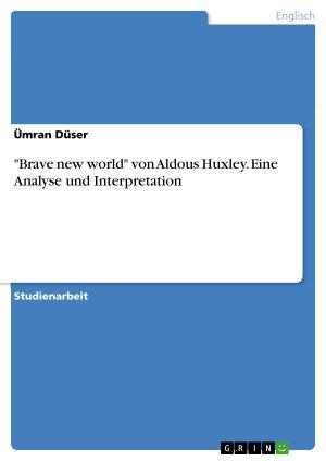 Brave new world  von Aldous Huxley  Eine Analyse und Interpretation PDF