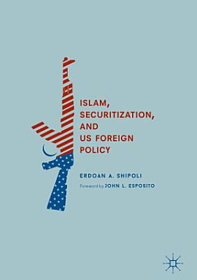 Islam  Securitization  and US Foreign Policy