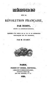 Mémoires sur la Revolution française, par Buzot ... précédés d'un précis de sa vie et de recherches historiques sur les Girondins; par M. Guadet. [With an appendix containing speeches by Buzot.]