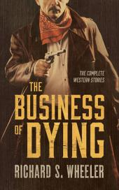 The Business of Dying: The Complete Western Stories