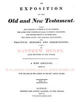 An Exposition of the Old and New Testament  Wherein Each Chapter is Summed Up in Its Contents  the Sacred Text Inserted at Large  in Distinct Paragraphs  Each Paragraph Reduced to Its Proper Heads  the Sense Given  and Largely Illustrated  with Practical Remarks and Observations  by Matthew Henry     A New Edition  Edited by the Rev  George Burder  and the Rev  Joseph Hughes     With the Life of the Author  by the Rev  Samuel Palmer PDF