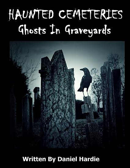 Haunted Cemeteries  Ghosts In Graveyards PDF