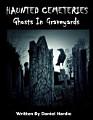 Haunted Cemeteries  Ghosts In Graveyards