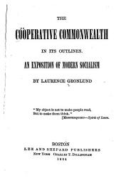 The Coöperative Commonwealth in Its Outlines: An Exposition of Modern Socialism