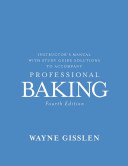 Instructor s Manual with Study Guide Solutions to Accompany Professional Baking  Fourth Edition PDF