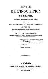 Histoire de l'inquisition en France: depuis son établissement au XIIIe siècle, a la suite de la croisade contre les Albigeois, jusqu'en 1772, époque définitive de sa suppression, Volume1