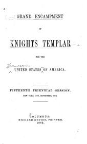 Proceedings of the Grand Encampment of Knights Templar Triennial Session: Volume 15, Part 1862